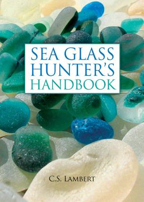 Sea Glass Hunter's Handbook By Lambert, C. S.