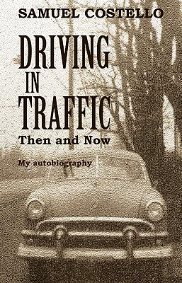 Driving in Traffic, Then and Now By Costello, Samuel